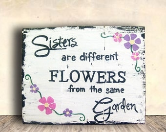 Sister Wall Art - Garden Signs - Flower Signs - Sisters Are Different Flowers from the Same Garden Sign - Birthday Gift Idea