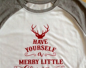 Have Yourself A Merry Little Christmas Shirt, Ladies Christmas Shirt, Vinyl Christmas Shirt,