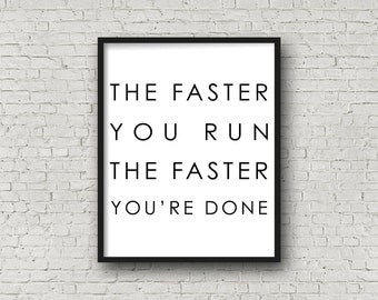 The Faster You Run The Faster You're Done, Running Quote, Funny Quotes, Motivational Poster, Motivational Quote, Inspirational Wall Art