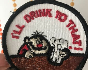 """Vintage """"I'll Drink To That"""" Patch Funny"""