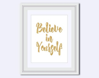 Believe in Yourself - gold print - printable women gift - Inspiration Wall Art - faux gold print - Wall Art Quote - Housewarming gifts - Pdf