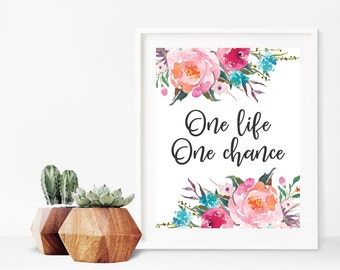 One Life One Chance - Inspirational Quote Print - Printable Quote - Motivational Art - Floral Quote Art - Life Quote - Instant Download 8x10