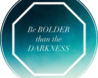 Be Bolder Than The Darkness- digital download, instant purchase