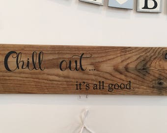 Chill Out Its All Good, wood sign, personalised gifts.