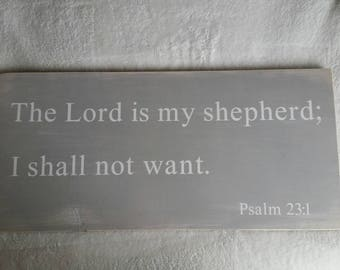 The Lord is my sheperd; I shall not want. Psalm 23:1 Grey and white wooden sign