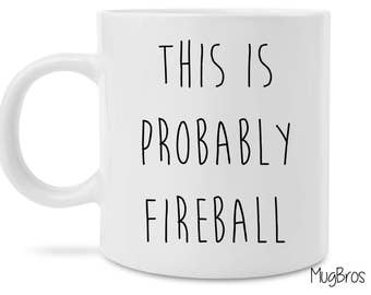 Funny This Is Probably Fireball Cute Novelty Coffee Mug