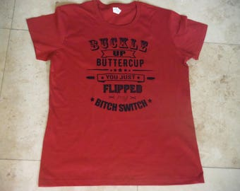 Buckle up butter cup, flipped my switch  adult tshirt