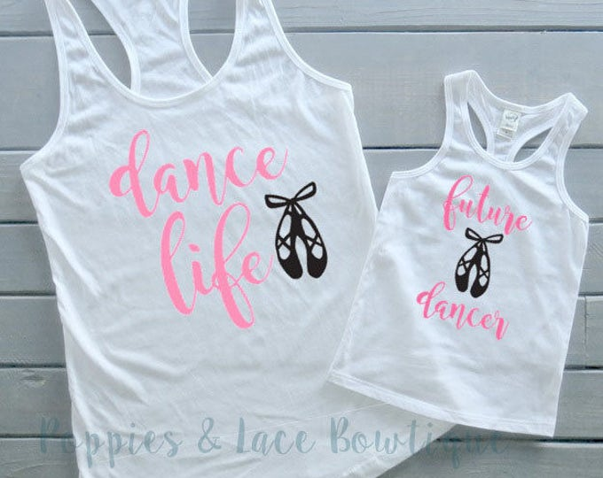 Mommy and Me Dance Tank Set, Dance Life, Future Dancer, Matching Tanks, Women's Tanks, Girls' Tanks, Dance Shirts