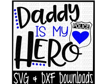 Police Officer SVG * Police SVG * Daddy is my Hero Cut File - dxf & SVG Files - Silhouette Cameo, Cricut