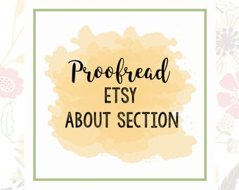 Proofread Etsy About Section - Etsy Copy - Etsy Edit Help - Etsy SEO Help - Shop Help - Etsy Improvements - Etsy Critique - Etsy Revision