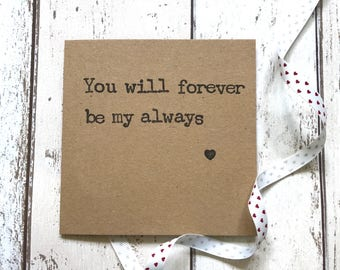 You will forever be my always love card, anniversary card, love card, quote anniversary card, wedding anniversary card, husband card