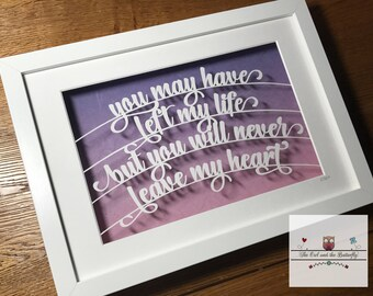 SALE - You may have left my life, but you will never leave my heart - typography quote paper cutting template