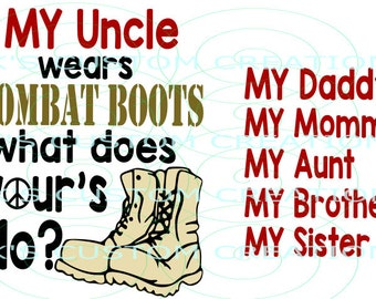 MY Uncle Wears Combat Boots - Mommy Daddy, Aunt, Brother, Sister - interchangeable family member.
