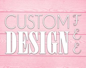 Custom Design Fee | Change Color, Text, Pattern