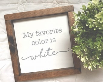 My Favorite Color Is White - Wood Sign with Frame