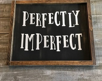 Perfectly Imperfect, perfect, imperfect, live life, be kind, wood signs, signs, handmade, home decor, wall hangings