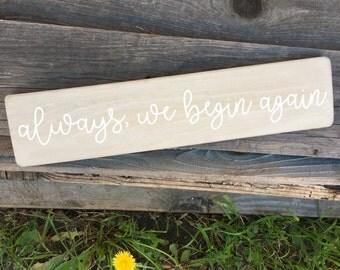 Always We Begin Again - rustic, stenciled and painted, handmade wood sign