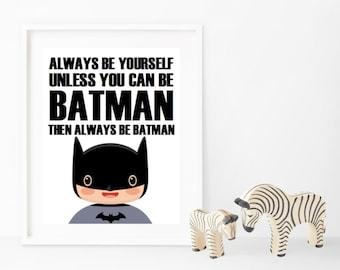 Always Be Batman/Spiderman/Superman/Hulk/ect