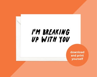 printable download | i'm breaking up with you card