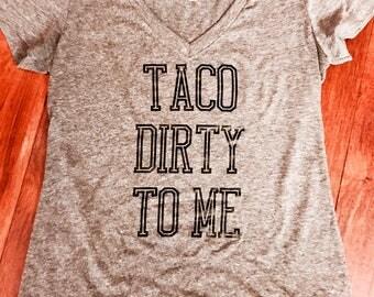 Taco dirty to me ladies taco Tuesday shirt