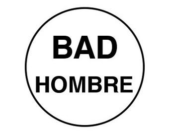 """Bad Hombre 1.25"""" pinback button anti-trump"""