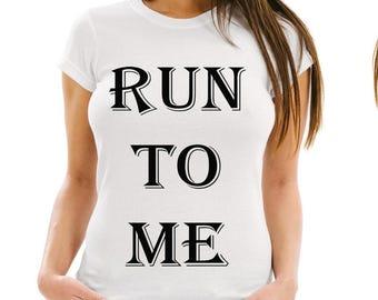 RUN TO ME Girlfriend Gift White T-Shirt Worldwide Shipping