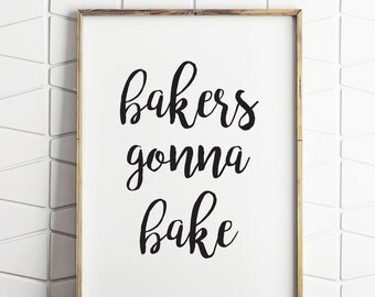 kitchen printable, bakers gonna bake, kitchen wall art, kitchen decor, kitchen wall print, kitchen poster, bakers print