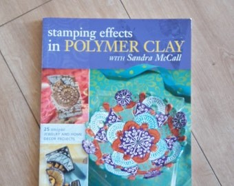 Stamping Effects in Polymer Clay with Sandra McCall, 25 Unique Jewelry and Home Decor Projects, Polymer Clay Craft Book, Using Polymer Clay