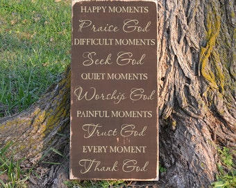 Happy Moments Praise God Difficult Moments Seek God Quiet Moments Worship God Painful Moments Trust God Every Moment Thank Rustic Wood Sign