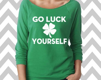 Go Luck Yourself St. Patrick's Day Sweatshirt Oversized 3/4 Sleeve Sweatshirt Funny St. Patty's Day Sweatshirt Shamrock Sweatshirt