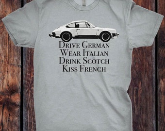 Drive German, Wear Italian, Drink Scotch, Kiss French - Vintage Porsche 911 T-Shirt - Ink Printed