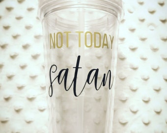 Not Today Satan, 16oz Acrylic tumbler
