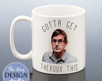 Gotta Get THEROUX THIS Mug Birthday Gift for Louis Theroux Fan TV Documentary Present Idea for Friend Gift for Her Him Women Men Coffee Mug
