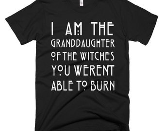 I Am The Granddaughter Of The Witches You Weren't Able To Burn   Feminist, Feminism, Hillary Clinton, Girl Power Women's March T Shirts Gift