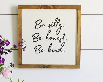 Be Silly. Be Honest. Be Kind. | Handmade Wood Sign | Farmhouse Style | Modern Farmhouse | Rustic Chic