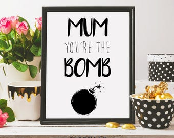 Mum you're the bomb, mother's day print, mothers day card, black ink, gift idea for mom, love you mum, mother printable art, digital print