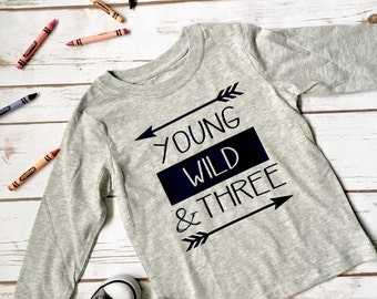 Young Wild and Three Shirt - Young Wild Three - 3rd Birthday Shirt - 3 Year Old Shirt - Young Wild and Three - Toddlers Birthday Shirt