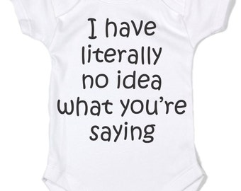 I Have Literally No Idea What You're Saying Baby Onesie Birthday Shower New Baby Gift