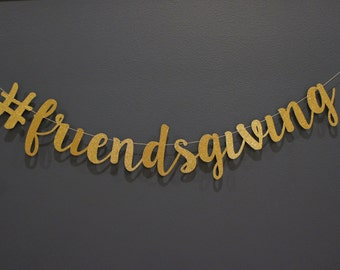 Hashtag #FRIENDSGIVING Gold Glitter Script Banner |Thanksgiving, Holiday Party Decor, Family Mantle, Card Photoshoot, Premium Double-Backing