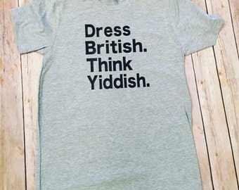 Dress British. Think Yiddish. T-shirt