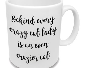 Behind Every Crazy Cat Lady Is An Even Crazier Cat * Coffee Mug * Birthday Gift * Funny Cat Mug * Tea Cup *