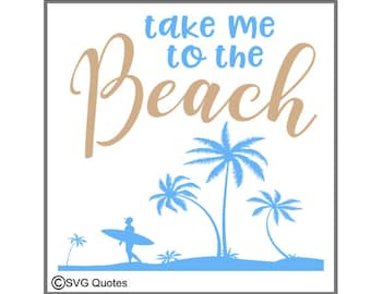 SVG Cutting File DXF Take me to the Beach For Cricut Explore, Silhouette & More. Instant Download. Personal/ Commercial Use. Sticker Vinyl.