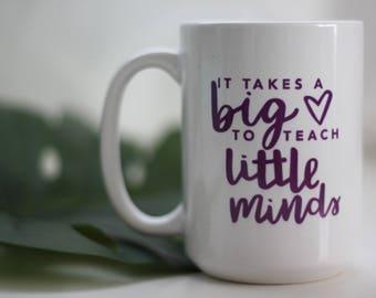 """15oz Mug - """"It takes a big heart to teach little minds"""""""