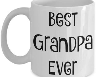 Grandpa Mug - Best Grandpa Ever - Grandparent Mugs - Perfect Gifts for Grandparent's Day or For Dad for Father's Day or Birthday - 11 oz Cup