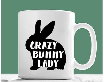 Bunny Mug, Crazy Bunny Lady, Rabbit Mug, Rabbits Gift, Rabbit Cup, Rabbit Coffee Mug, Crazy Rabbit Lady, Rabbit Lover Gifts