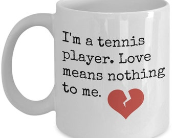 Funny Tennis Coffee Mug — Love Means Nothing To Me — Gift for Your Favorite Tennis Player or Fan -Coffee Mug With Sayings for Tennis Player