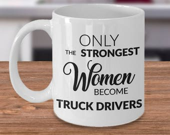 Truck Driver Gifts - Female Truck Driver Mug - Only the Strongest Women Become Truck Drivers Coffee Mug Gift