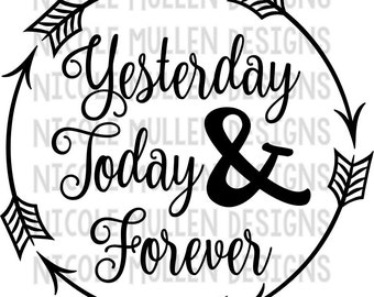 Yesterday Today & Forever SVG, Bible Verse SVG, Hebrews 13:8, Christian SVG, Cricut, Silhouette cutting file