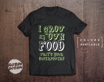 I Grow My Own Food, What's Your Superpower?  - Colors Available - UNISEX Adult - Gardening - Funny T-Shirt