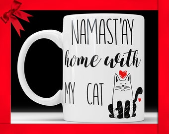 Namastay Home With My Cat Mug - Funny Pet Gift Perfect Gift For Cat Lovers Cat Mom Coffee Mug